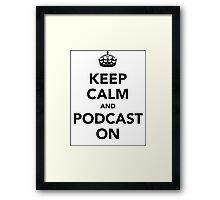 Keep calm and podcast on (black) Framed Print