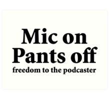 Mic on Pants Off (black) Art Print