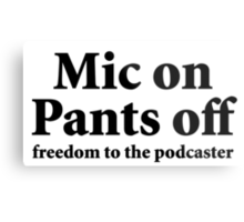 Mic on Pants Off (black) Metal Print