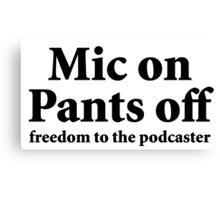 Mic on Pants Off (black) Canvas Print
