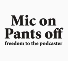 Mic on Pants Off (black) by solotalkmedia