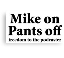 Mike on Pants Off (black) Canvas Print