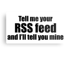 Tell me your RSS Feed and I'll tell you mine (black) Metal Print