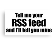 Tell me your RSS Feed and I'll tell you mine (black) Canvas Print