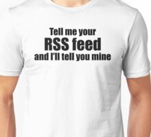 Tell me your RSS Feed and I'll tell you mine (black) Unisex T-Shirt