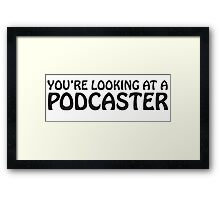 You're looking at a podcaster (black) Framed Print