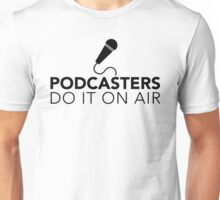 Podcasters do it on air (black) Unisex T-Shirt