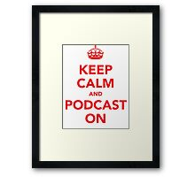 Keep Calm and Podcast On (red) Framed Print