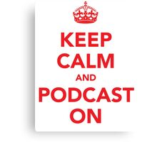 Keep Calm and Podcast On (red) Canvas Print