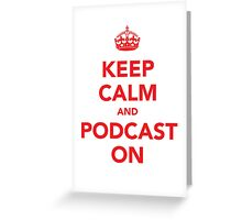Keep Calm and Podcast On (red) Greeting Card