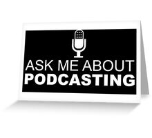 Ask me about podcasting (white) Greeting Card