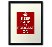 Keep Calm and Podcast on (white) Framed Print