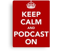 Keep Calm and Podcast on (white) Canvas Print