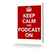 Keep Calm and Podcast on (white) Greeting Card