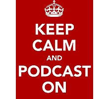 Keep Calm and Podcast on (white) Photographic Print