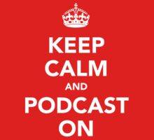 Keep Calm and Podcast on (white) by solotalkmedia