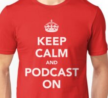 Keep Calm and Podcast on (white) Unisex T-Shirt