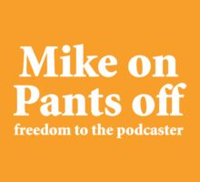 Mike on Pants off, freedom to the podcaster (white) by solotalkmedia