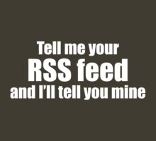 Tell me your RSS feed and I'll tell you mine (white) by solotalkmedia