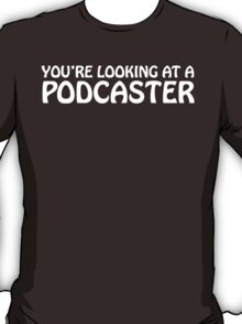 You're looking at a podcaster (white) T-Shirt