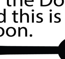 I'm the Doctor and this is my spoon. Sticker