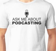 Ask me about podcasting (black) Unisex T-Shirt