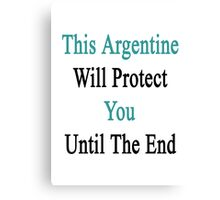 The Argentine Will Protect You Until The End  Canvas Print