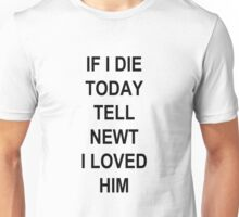 IF I DIE TODAY TELL NEWT I LOVED HIM Unisex T-Shirt