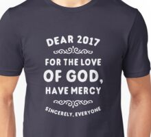 Dear 2017 For The Love Of God Have Mercy Unisex T-Shirt