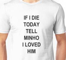 IF I DIE TODAY TELL MINHO I LOVED HIM Unisex T-Shirt