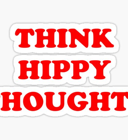 Think hippy thoughts | quote Sticker