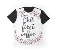 But first coffee FLVS Graphic T-Shirt
