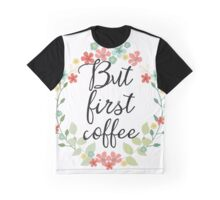 Royal garden But first coffee decor Graphic T-Shirt