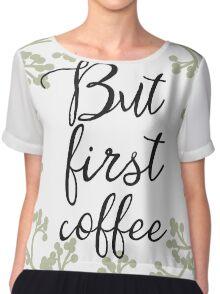Classic But first coffee Chiffon Top