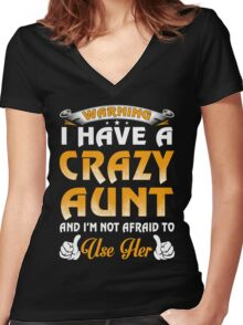 Warning I Have A Crazy Aunt And I'm Not Afraid To Use Her Women's Fitted V-Neck T-Shirt