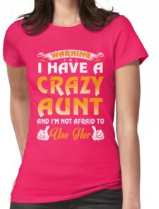 Warning I Have A Crazy Aunt And I'm Not Afraid To Use Her Womens Fitted T-Shirt
