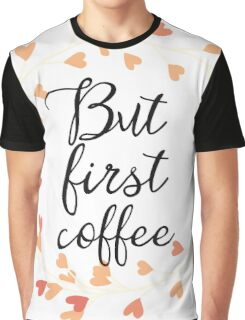 But first coffee hearts Graphic T-Shirt