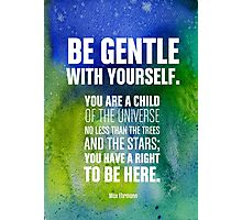 Be gentle with yourself  Photographic Print