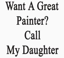 Want A Great Painter? Call My Daughter  by supernova23