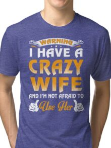 Warning I Have A Crazy Wife Tri-blend T-Shirt