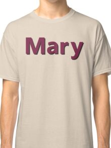 "The name ""Mary"" or any name you prefer Classic T-Shirt"