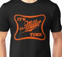 it's miller time Unisex T-Shirt