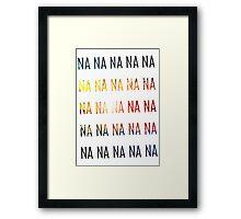 NA NA NA Framed Print
