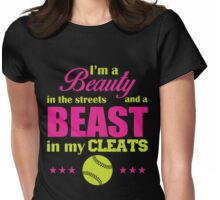 I'm a beauty in the streets and a beast in my cleats Womens Fitted T-Shirt