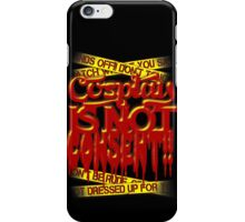 Cosplay IS NOT Consent!! iPhone Case/Skin