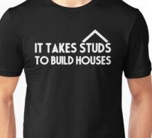 It takes Studs to build houses funny Unisex T-Shirt