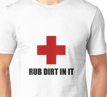 Rub Dirt In It Unisex T-Shirt