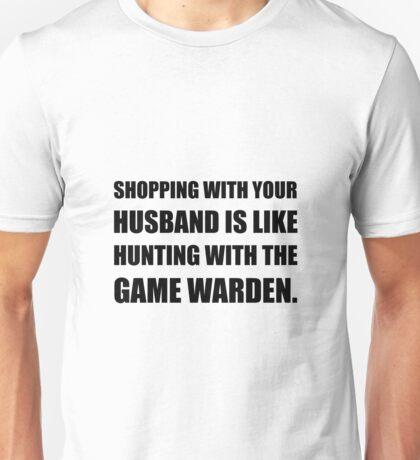 Shopping Husband Hunting Game Warden Unisex T-Shirt