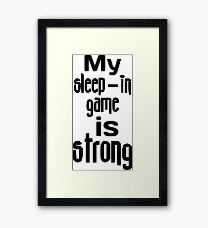 My Sleep-In Game Is Strong Framed Print