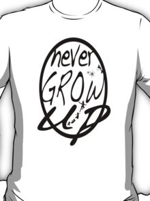 Never grow up. T-Shirt